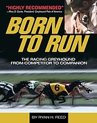 Born to run : the racing greyhound from competitor to companion