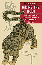 Riding the tiger : the politics of economic reform in post-Mao China