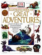 DK illustrated book of great adventures : real-life tales of danger and daring