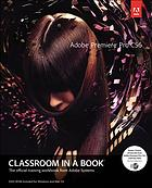 Adobe Premiere Pro CS6 / the official training workbook from Adobe Systems.