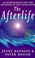 The afterlife : an investigation into the mysteries of life after death