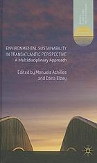 Environmental sustainability in transatlantic perspective : a multidisciplinary approach