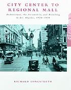 City center to regional mall : architecture, the automobile, and retailing in Los Angeles, 1920-1950