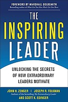 The inspiring leader : unlocking the secrets of how extraordinary leaders motivate