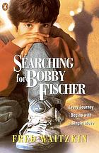Searching for Bobby Fischer : the world of chess, observed by the father of a child prodigy