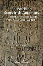 RESEARCHING SCOTS-IRISH ANCESTORS : the essential genealogical guide to early modern ulster, 1600 ...-1800.