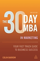 The 30 day MBA in marketing : your fast track guide to business success