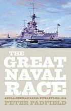 The great naval race : the Anglo-German naval rivalry, 1900-1914