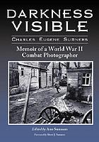 Darkness visible : memoir of a World War II combat photographer