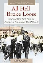 All hell broke loose : American race riots from the Progressive Era through World War II