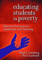 Educating students in poverty : effective practices for leadership and teaching