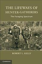 The Lifeways of Hunter-Gatherers : the Foraging Spectrum.