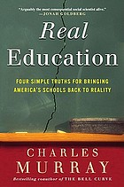 Real Education : Four Simple Truths for Bringing America's Schools Back to Reality