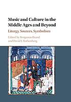 Music and culture in the Middle Ages and beyond : liturgy, sources, symbolism