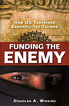 Funding the enemy : how US taxpayers bankroll the Taliban