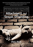 Attachment and Sexual Offending: Understanding and Applying Attachment Theory to the Treatment of Juvenile Sexual Offenders cover image
