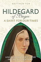 Hildegard of Bingen : a saint for our times : unleashing her power in the 21st century