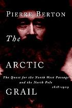 The Arctic grail : the quest for the North West Passage and the North Pole, 1818-1909