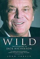 Wild : the biography of Jack Nicholson