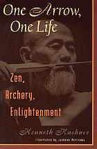 One arrow, one life : Zen, archery, enlightment