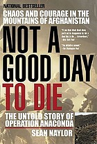 Not a good day to die : the untold story of Operation Anaconda