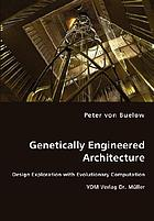 Genetically engineered architecture design exploration with evolutionary computation