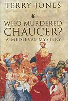 Who murdered Chaucer? : a medieval mystery