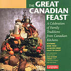 The great Canadian feast : a celebration of family traditions from Canadian kitchens featuring mouth-watering recipes from coast to coast : with additional recipes from Food Network Canada's chefs Christine Cushing and Rob Feenie.