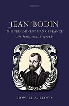 Jean Bodin : 'this pre-eminent man of France' : an intellectual biography