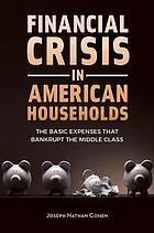 Financial crisis in American households : the basic expenses that bankrupt the middle class