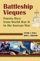 Battleship Vieques : Puerto Rico from World War II to the Korean War