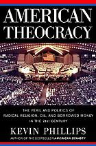 American theocracy : the peril and politics of radical religion, oil, and borrowed money in the 21st century