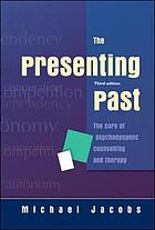 The presenting past : the core of psychodynamic counselling and therapy