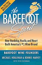 The Barefoot spirit : how hardship, hustle, and heart built America's #1 wine brand
