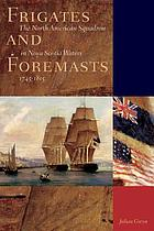 Frigates and foremasts : the North American Squadron in Nova Scotia waters, 1745-1815