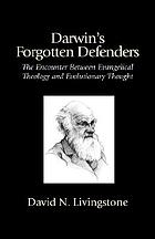 Darwin's forgotten defenders : the encounter between evangelical theology and evolutionary thought
