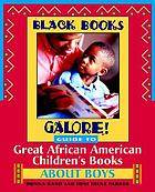 Black Books Galore! : guide to great African American children's books about boys