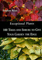Exceptional plants : 100 trees and shrubs to give your garden the edge