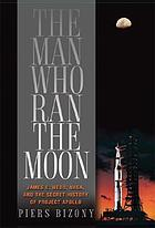 The man who ran the moon : James E. Webb and the secret history of Project Apollo