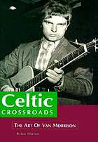 Celtic crossroads : the art of Van Morrison