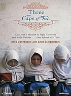 Three cups of tea : one many's mission to fight terrorism and build nations... one school at a time