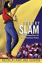 Poetry slam : the competitive art of performance poetry