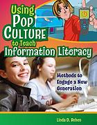 Using pop culture to teach information literacy : methods to engage a new generation