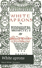 White aprons : a romance of Bacon's rebellion, Virginia, 1676