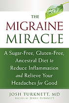The migraine miracle : a sugar-free, gluten-free, ancestral diet to reduce inflammation and relieve your headaches for good