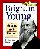 Brigham Young : Mormon and pioneer