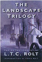 The landscape trilogy : the autobiography of L.T.C. Rolt