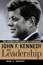 John F. Kennedy on Leadership : the Lessons and Legacy of a President.