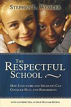The respectful school : how educators and students can conquer hate and harassment