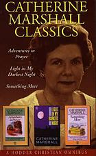 Catherine Marshall classics : Adventures in prayer, Light in my darkest night, Something more